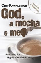 God, a Mocha & Me - Chip Kawalsingh